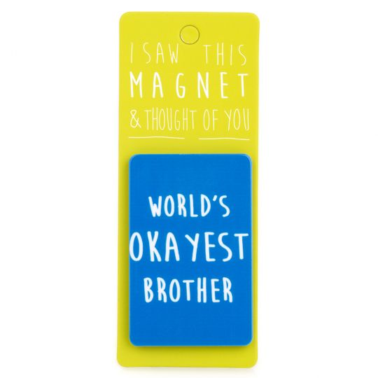 I saw this Magnet and .... - MA008 - Worlds Okayest Brother