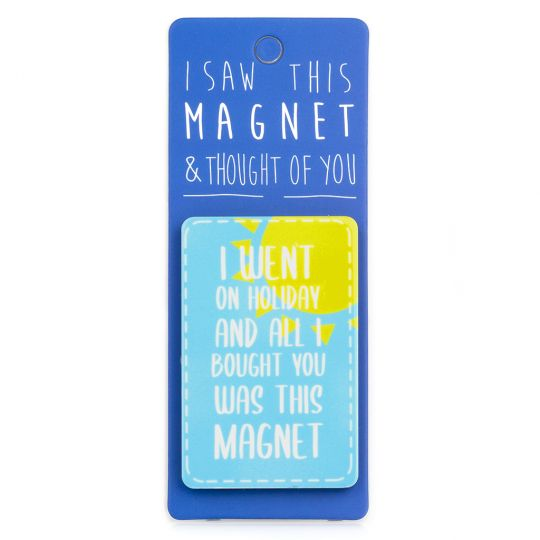 I saw this Magnet and .... - MA062 - I went on holiday...