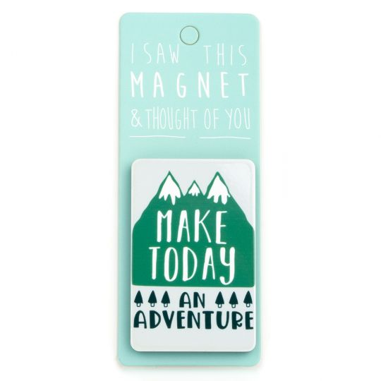 I saw this Magnet and .... - MA075 - Make today an adventure