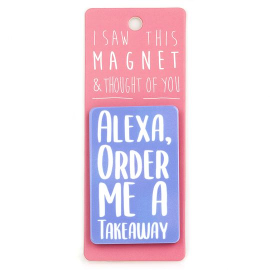 I saw this Magnet and .... - MA093 - Alexa, order me a takeaway