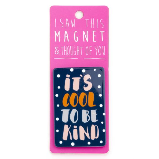 I saw this Magnet and .... - MA094 - It's cool to be kind